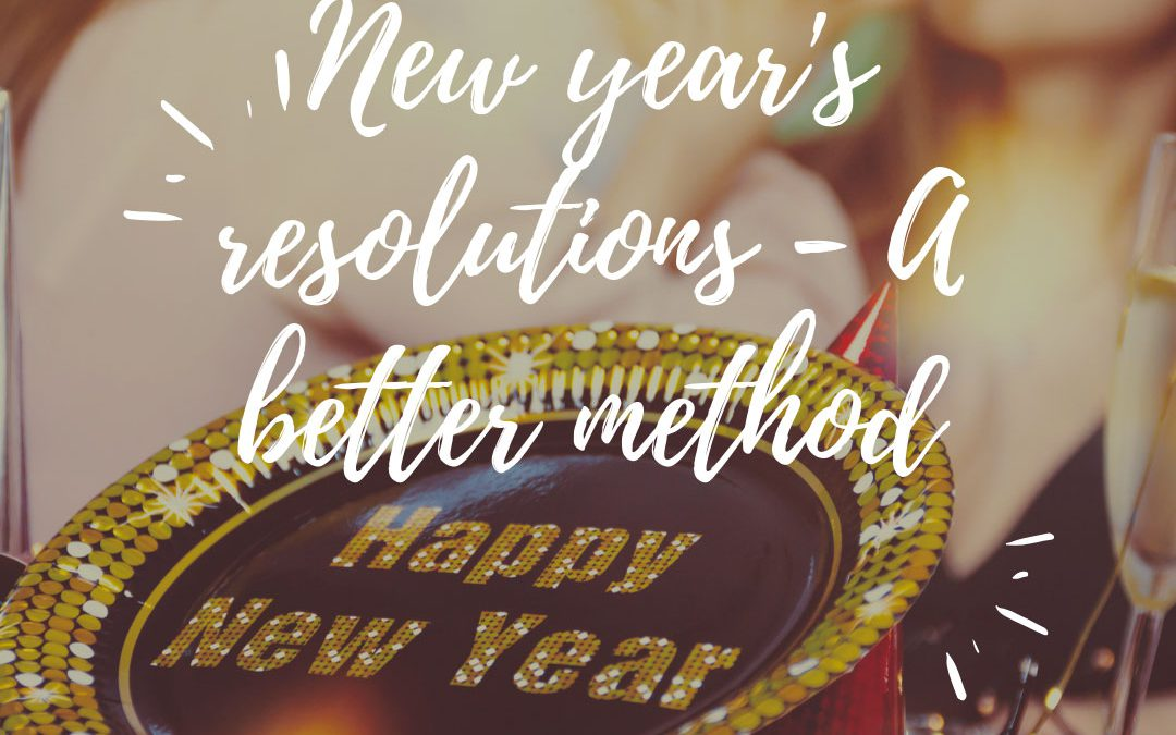 NEW YEAR'S RESOLUTIONS – HERE'S A BETTER METHOD